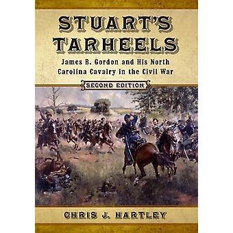 Stuart's Tarheels - James B. Gordon and His North Carolina Cavalry in