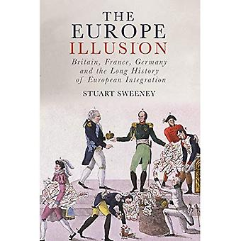 The Europe Illusion: Britain, France, Germany and the Long History of European Integration
