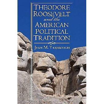 Theodore Roosevelt y la tradición política americana por Yarbrough y Jean M.