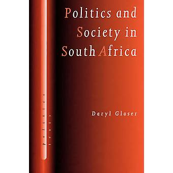 Politics and Society in South Africa by Glaser & Daryl