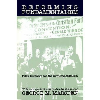 Reformage fondamentalisme Fuller Seminary et le nouvel Evangelicalism par Marsden & George M.