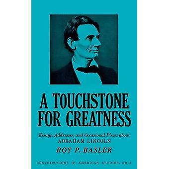 En prøvesten for storhed Essays adresser og lejlighedsvis stykker om Abraham Lincoln af Basler & Roy P.