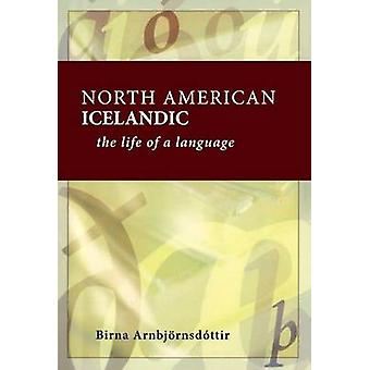 North American Icelandic The Life of a Language by Arnbjornsdottir & Birna