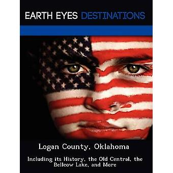 Logan County Oklahoma Including its History the Old Central the Bellcow Lake and More by Knight & Dave