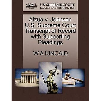 Alzua v. Johnson U.S. Supreme Court Transcript of Record with Supporting Pleadings by KINCAID & W A