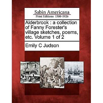 Alderbrook une collection du village de Fanny Foresters esquisse poèmes etc.. Volume 1 de 2 par Judson & Emily C
