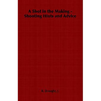 A Shot in the Making  Shooting Hints and Advice by Drought & J. B.