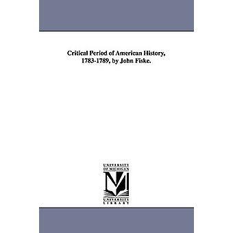 Kritiska perioden av amerikansk historia 17831789 av John Fiske. av Fiske & John