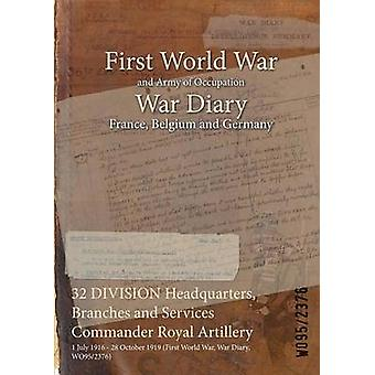 32 DIVISION Headquarters Branches and Services Commander Royal Artillery  1 July 1916  28 October 1919 First World War War Diary WO952376 by WO952376
