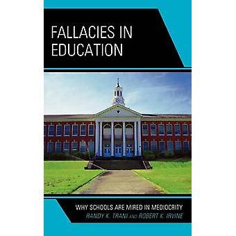 Fallacies in Education pourquoi écoles sont embourbés dans la médiocrité de Trani & Randy K.