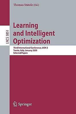 Learning and Intelligent Optimization Designing Implementing and Analyzing Effective Heuristics  Third International Conference LION 2009 III Trento  January 1418 2009. Selected Papers by Sttzle & Thomas