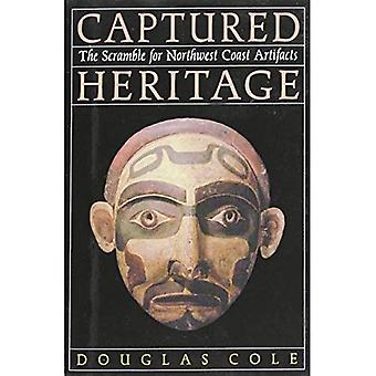 Captured Heritage: The Scramble for Northwest Coast Artifacts