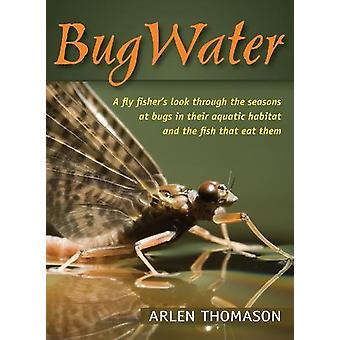 Bugwater - A Fly Fisher's Look Through the Seasons at Bugs in Their Aq