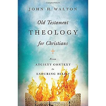 Old Testament Theology for Christians - From Ancient Context to Enduri