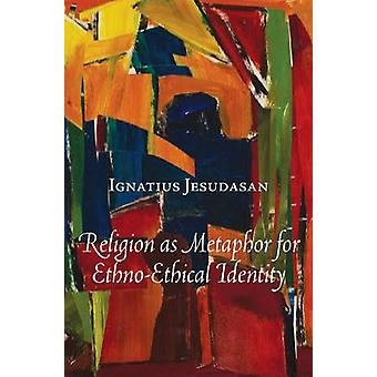 Religion as Metaphor for Ethno-Ethical Identity by SJ Ignatius Jesuda