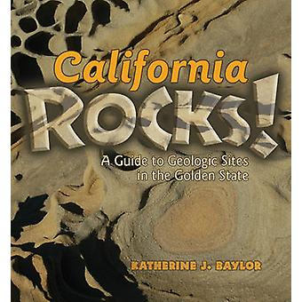 California Rocks! - A Guide to Geologic Sites in the Golden State by K