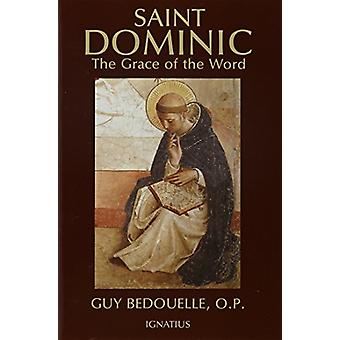Saint Dominic - The Grace of the Word by Guy Bedouelle - 9780898705317