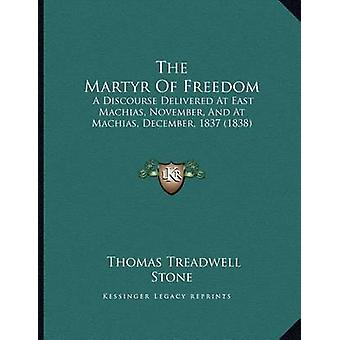 The Martyr of Freedom - A Discourse Delivered at East Machias - Novemb