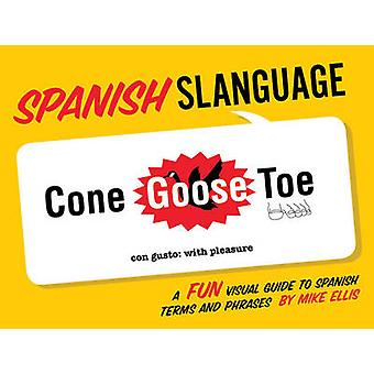 Slanguage Spanish - A Fun Visual Guide to Spanish Terms and Phrases by