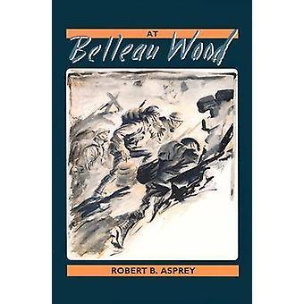 At Belleau Wood by Robert B. Asprey - 9781574410167 Book