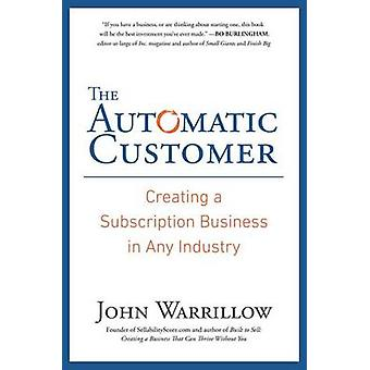 The Automatic Customer - Creating a Subscription Business in Any Indus
