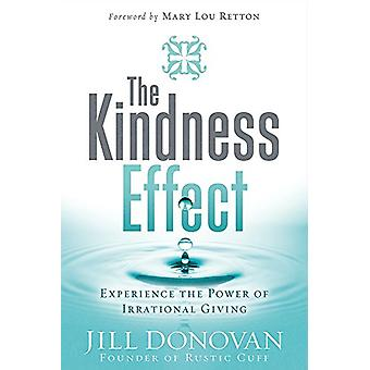 The Kindness Effect - Experience the Power of Irrational Giving by Jil