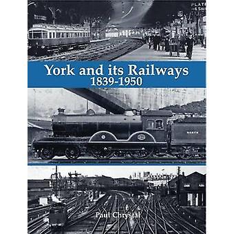 York and its Railways - 1839-1950 by Paul Chrystal - 9781840337082 Bo