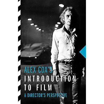 Alex Cox's Introduction to Film - A Director's Perspective by Alex Cox