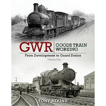 GWR Goods Train Working - From Development to Guard Duties - Volume One