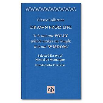 Drawn from Life - Selected Essays of Michel de Montaigne - 2016 by Mich