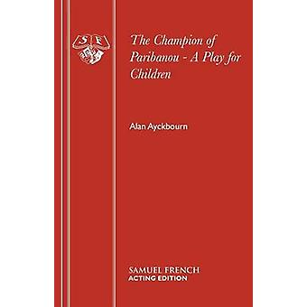 The Champion of Paribanou by Ayckbourn & Alan