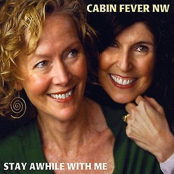 Cabin Fever NW - Stay Awhile with Me [CD] USA import