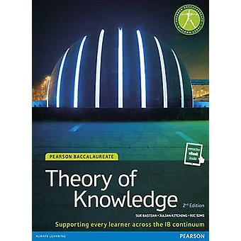 Pearson Baccalaureate Theory of Knowledge second edition print and ebook bundle for the IB Diploma by Sue Bastian & Julian Kitching & Ric Sims