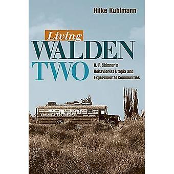 Living Walden Two - B. F. Skinner's Behaviorist Utopia and Experimenta