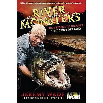 Fluss-Monster - wahre Geschichten derjenigen, die nicht Weg bekommen von Jere