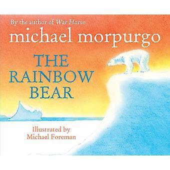 Rainbow björnen av Michael Morpurgo - Michael Foreman - Michael Fore