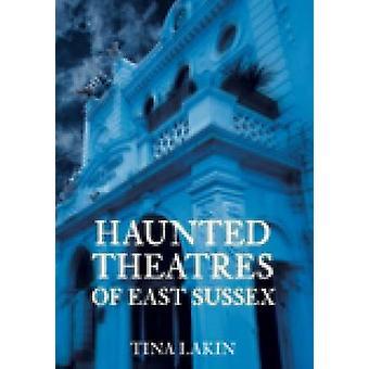 Haunted Theater von East Sussex von Tina Lakin - 9780752447551 Buch