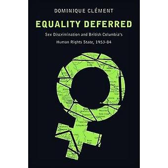 Equality Deferred - Sex Discrimination and British Columbia's Human Ri