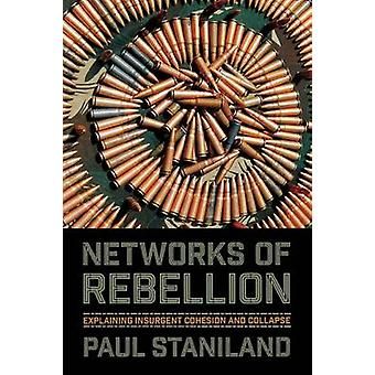 Networks of Rebellion - Explaining Insurgent Cohesion and Collapse by