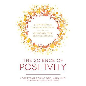 The Science of Positivity - Stop Negative Thought Patterns by Changing