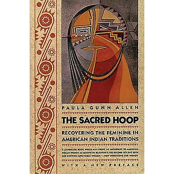 The Sacred Hoop Recovering the Feminine in American Indian Traditions by Allen & Paula Gunn