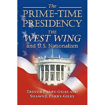 The Prime-time Presidency - The West Wing and U.S. Nationalism by Trev