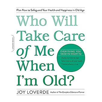 Who Will Take Care of Me When I'm Old? - Plan Now to Safeguard Your He