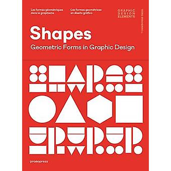 Shapes - Geometric Forms in Graphic Design by Wang Shaoqiang - 9788416