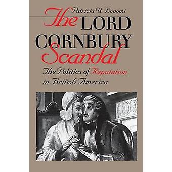 The Lord Cornbury Scandal - The Politics of Reputation in British Amer