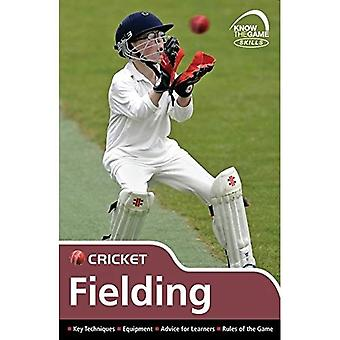Skills: Cricket - Fielding (Know the Game): Cricket - Fielding (Know the Game)