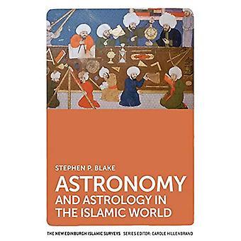 Astronomy and Astrology in the Islamic World (The New Edinburgh Islamic Surveys)