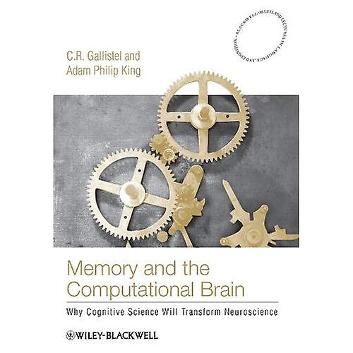 Memory and the Computational Brain  Why Cognitive Science Will Transform Neuroscience (noirwell Maryland Lectures in Language and Cognition)