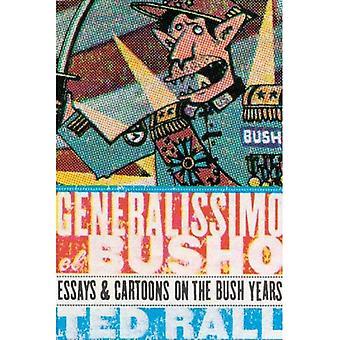 Generalissimo El Busho: Essays and Cartoons on the Bush Years