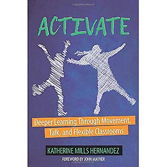 Activate!: Deeper Learning through Movement, Talk, and� Flexible Classrooms